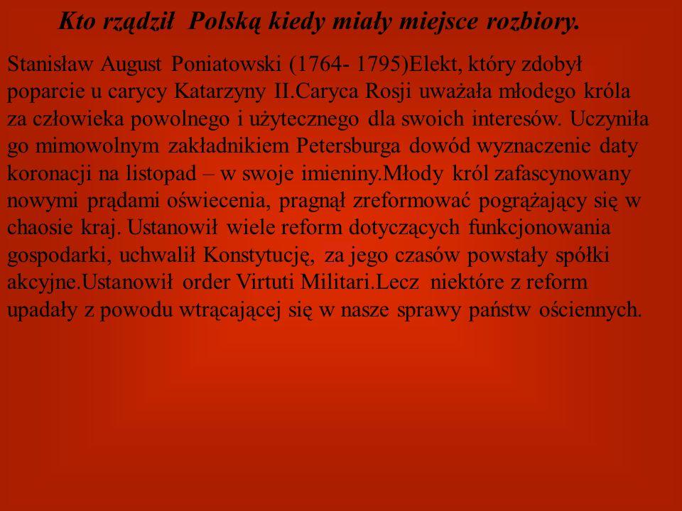 Kto rządził Polską kiedy miały miejsce rozbiory.