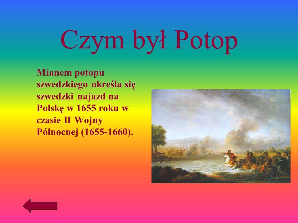 Czym był Potop Mianem potopu szwedzkiego określa się szwedzki najazd na Polskę w 1655 roku w czasie II Wojny Północnej (1655-1660).
