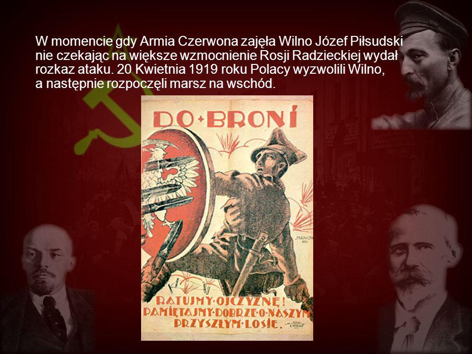 W momencie gdy Armia Czerwona zajęła Wilno Józef Piłsudski nie czekając na większe wzmocnienie Rosji Radzieckiej wydał rozkaz ataku.