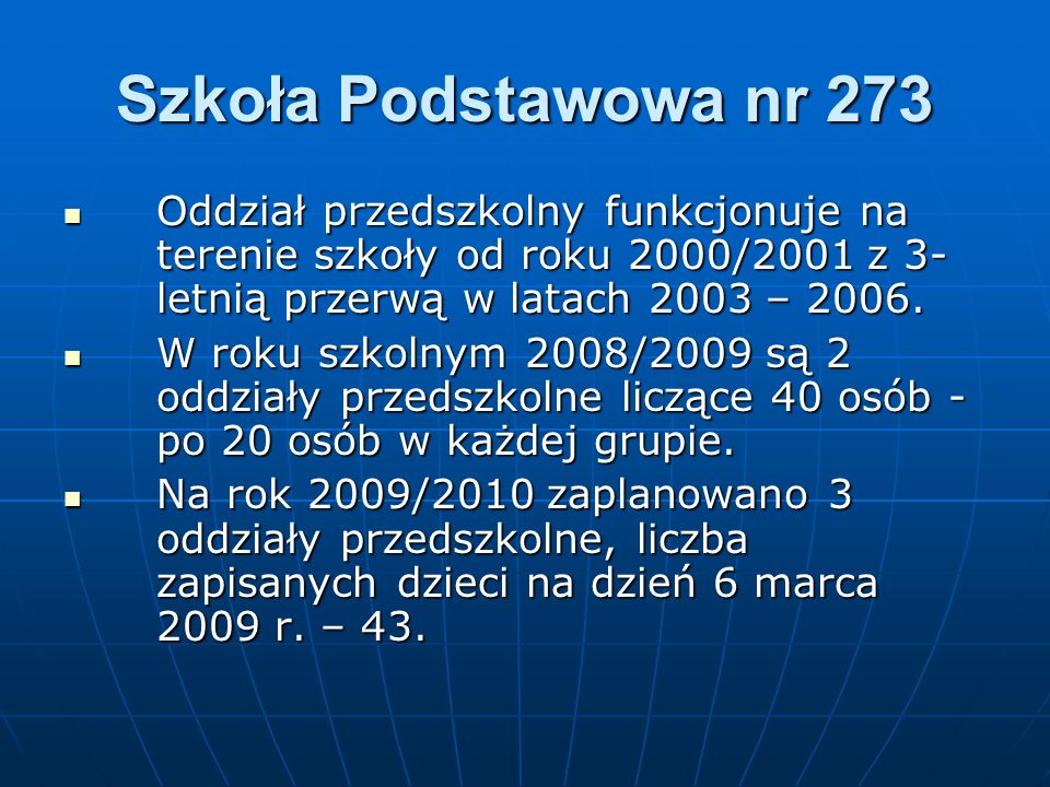 Szkoła Podstawowa nr 273Oddział przedszkolny funkcjonuje na terenie szkoły od roku 2000/2001 z 3-letnią przerwą w latach 2003 – 2006.