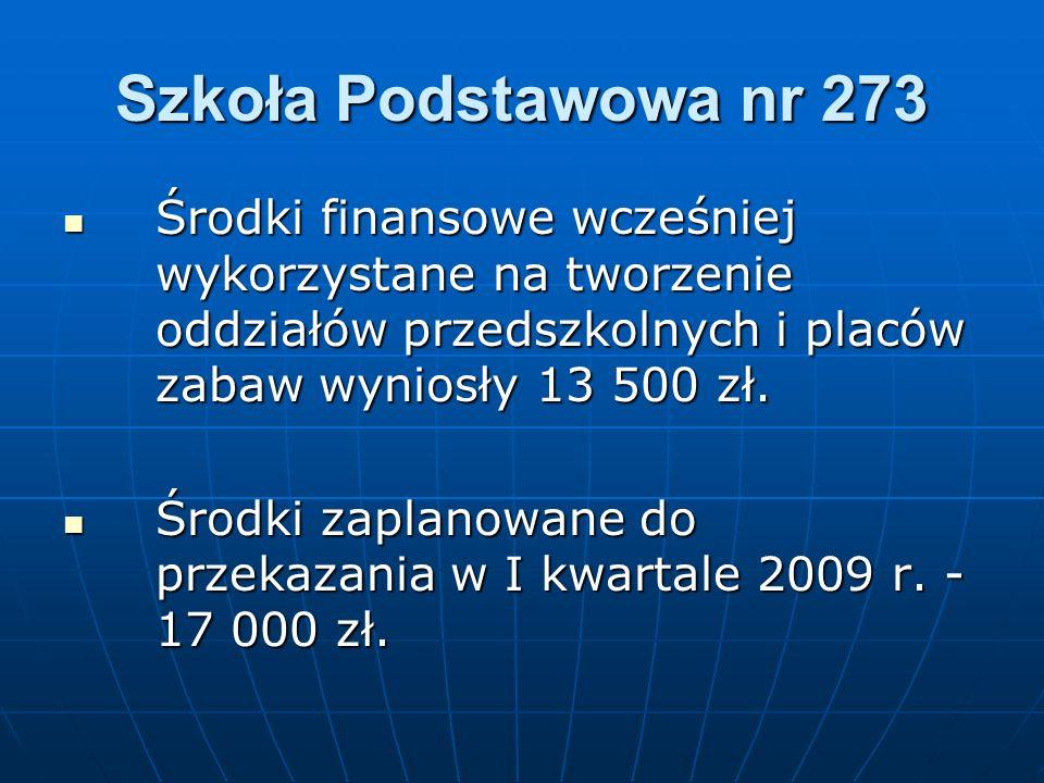 Szkoła Podstawowa nr 273Środki finansowe wcześniej wykorzystane na tworzenie oddziałów przedszkolnych i placów zabaw wyniosły 13 500 zł.