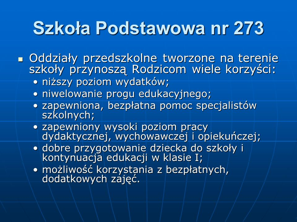 Szkoła Podstawowa nr 273Oddziały przedszkolne tworzone na terenie szkoły przynoszą Rodzicom wiele korzyści: