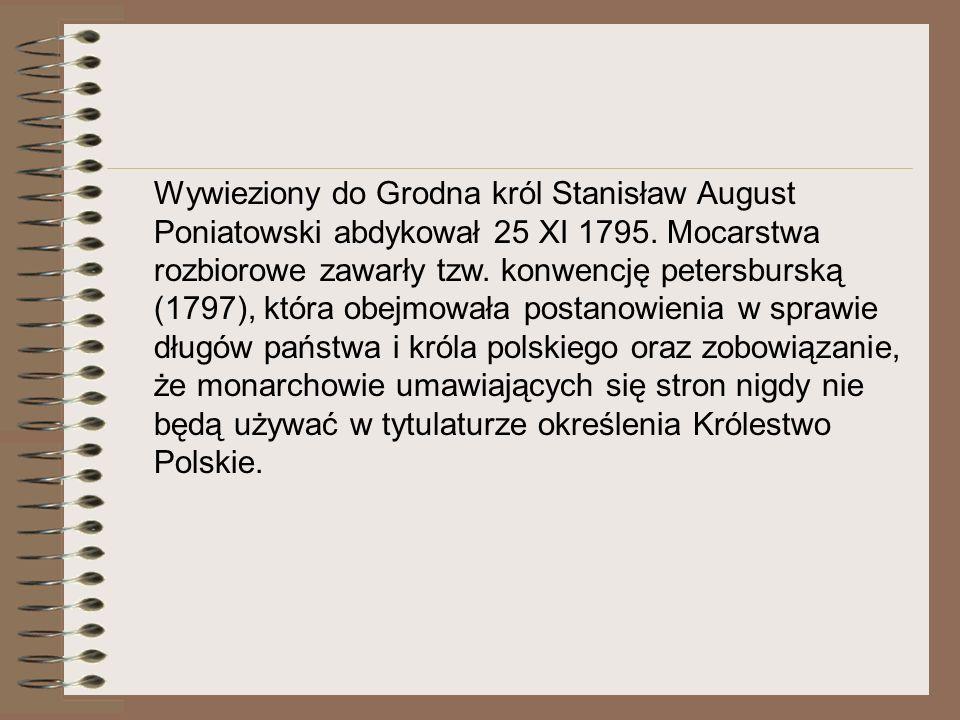Wywieziony do Grodna król Stanisław August Poniatowski abdykował 25 XI 1795.