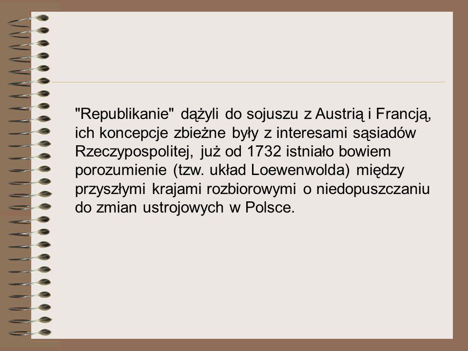 Republikanie dążyli do sojuszu z Austrią i Francją, ich koncepcje zbieżne były z interesami sąsiadów Rzeczypospolitej, już od 1732 istniało bowiem porozumienie (tzw.