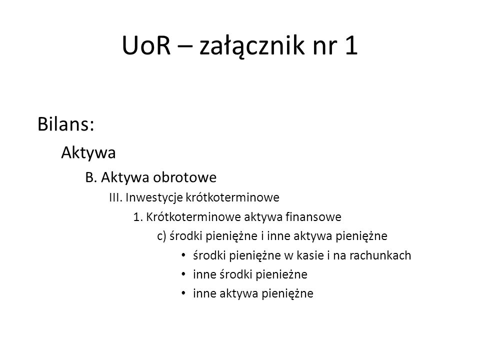 UoR – załącznik nr 1 Bilans: Aktywa B. Aktywa obrotowe