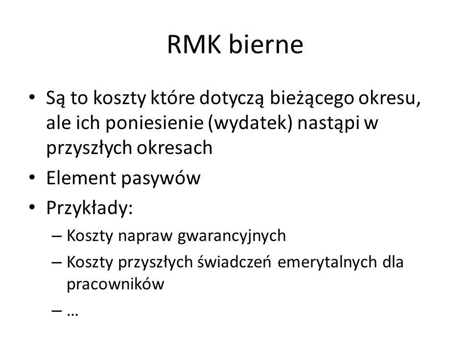 RMK bierne Są to koszty które dotyczą bieżącego okresu, ale ich poniesienie (wydatek) nastąpi w przyszłych okresach.