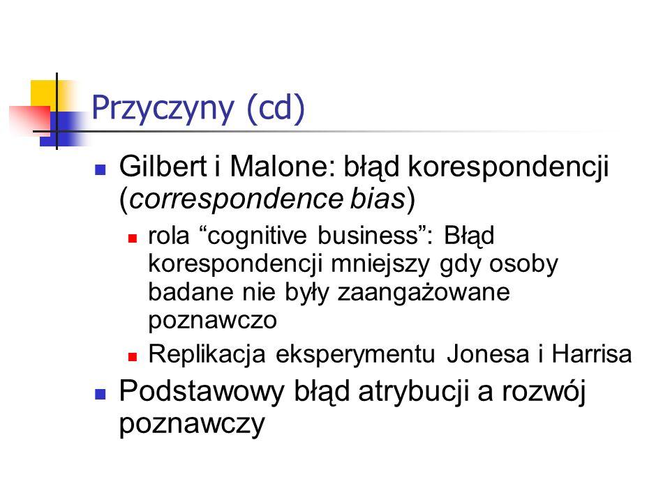 Przyczyny (cd) Gilbert i Malone: błąd korespondencji (correspondence bias)