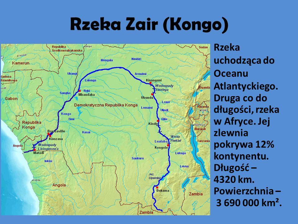 Rzeka Zair (Kongo) Rzeka uchodząca do Oceanu Atlantyckiego.