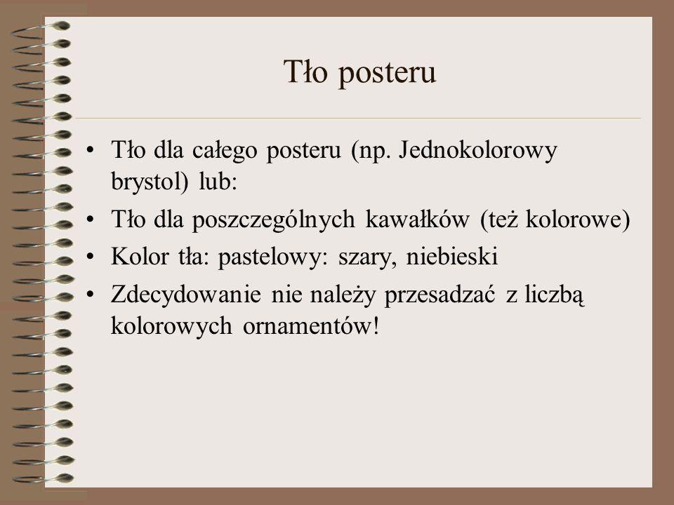 Tło posteru Tło dla całego posteru (np. Jednokolorowy brystol) lub: