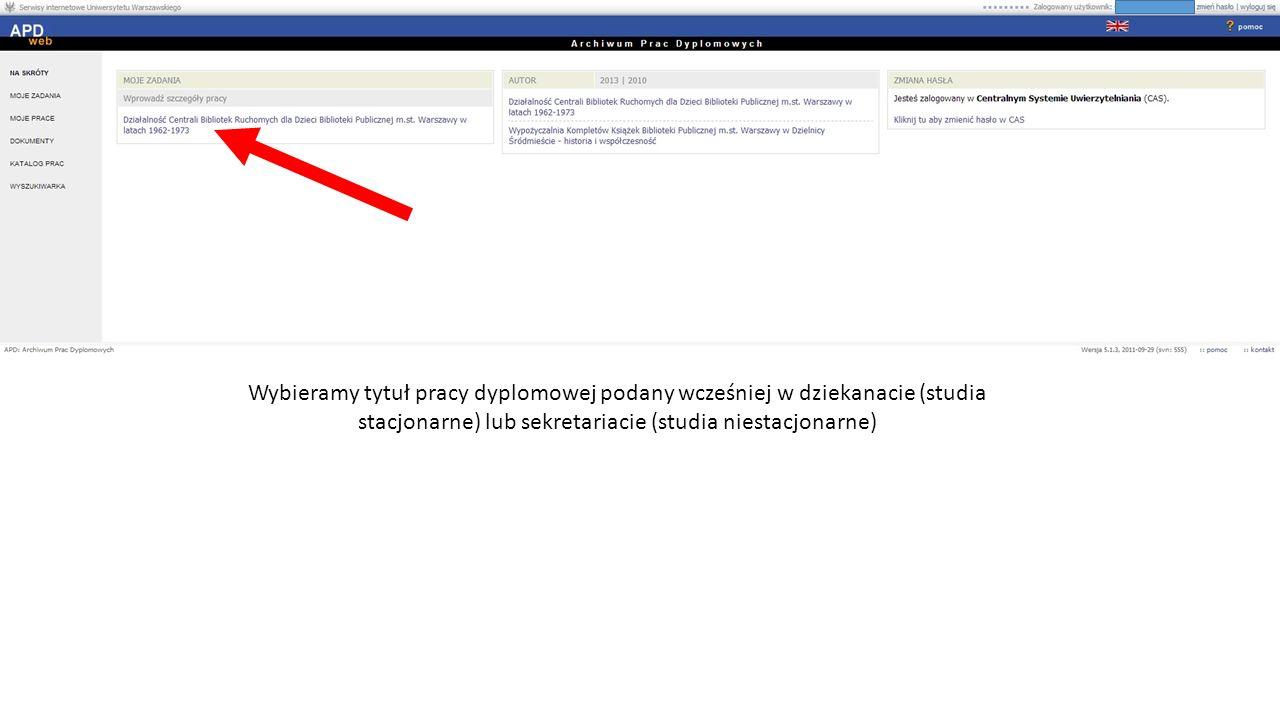 Wybieramy tytuł pracy dyplomowej podany wcześniej w dziekanacie (studia stacjonarne) lub sekretariacie (studia niestacjonarne)