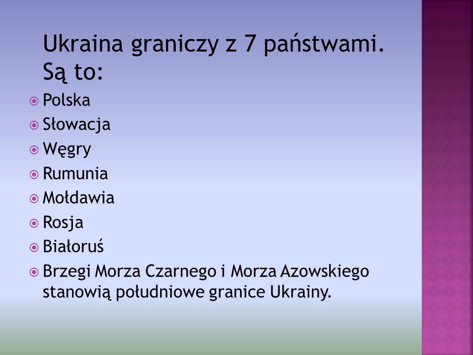 Ukraina graniczy z 7 państwami. Są to: