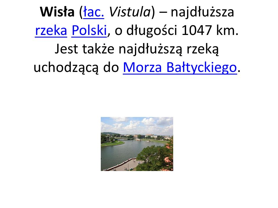 Wisła (łac. Vistula) – najdłuższa rzeka Polski, o długości 1047 km