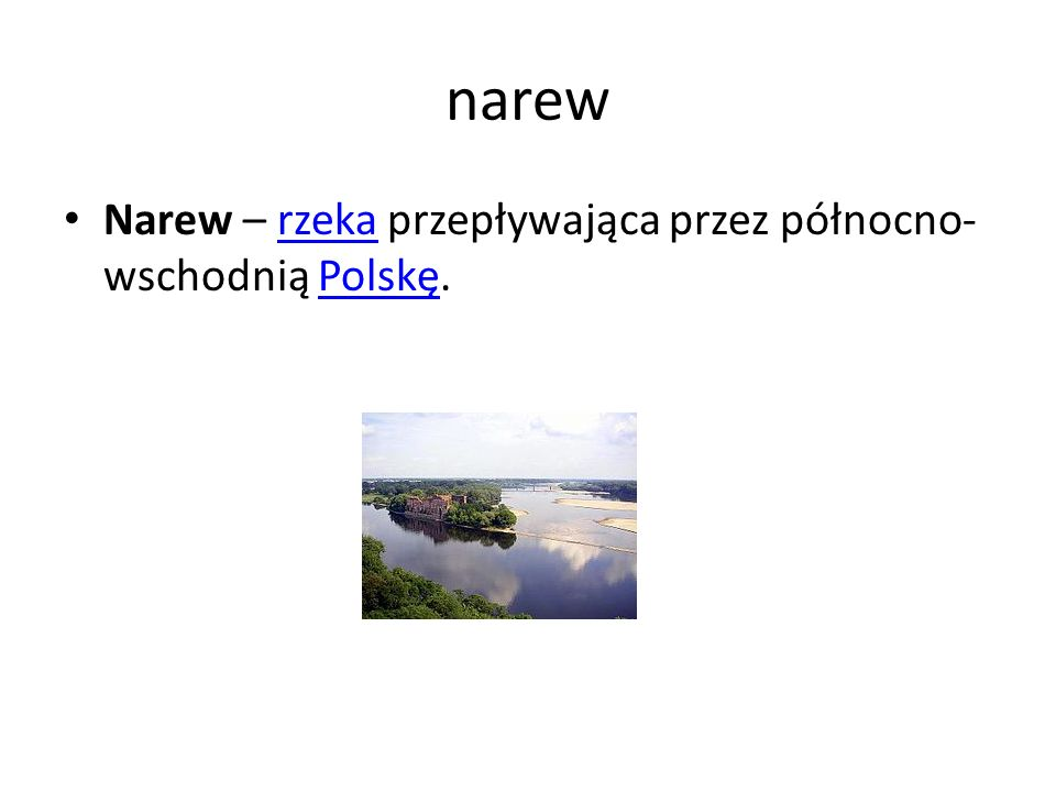 narew Narew – rzeka przepływająca przez północno-wschodnią Polskę.