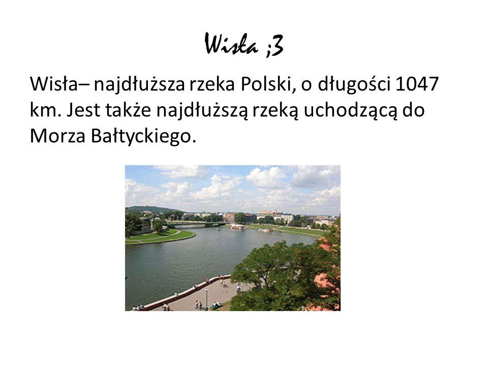 Wisła ;3 Wisła– najdłuższa rzeka Polski, o długości 1047 km.