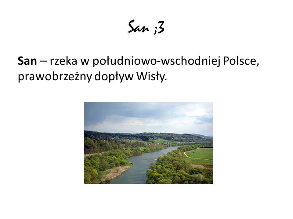 San ;3 San – rzeka w południowo-wschodniej Polsce, prawobrzeżny dopływ Wisły.