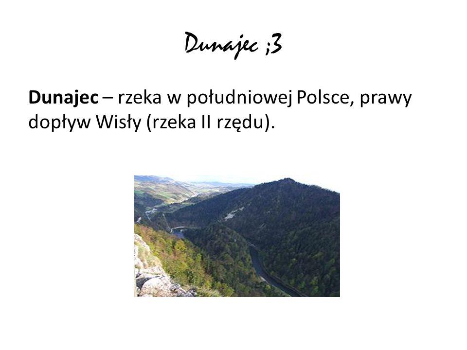 Dunajec ;3 Dunajec – rzeka w południowej Polsce, prawy dopływ Wisły (rzeka II rzędu).