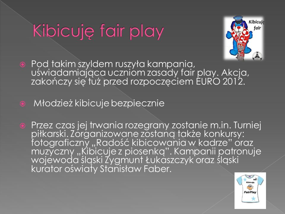 Kibicuję fair play Pod takim szyldem ruszyła kampania, uświadamiająca uczniom zasady fair play. Akcja, zakończy się tuż przed rozpoczęciem EURO 2012.