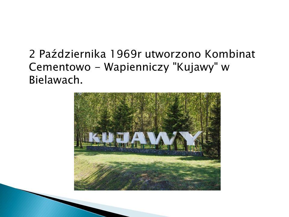 2 Października 1969r utworzono Kombinat Cementowo - Wapienniczy Kujawy w Bielawach.