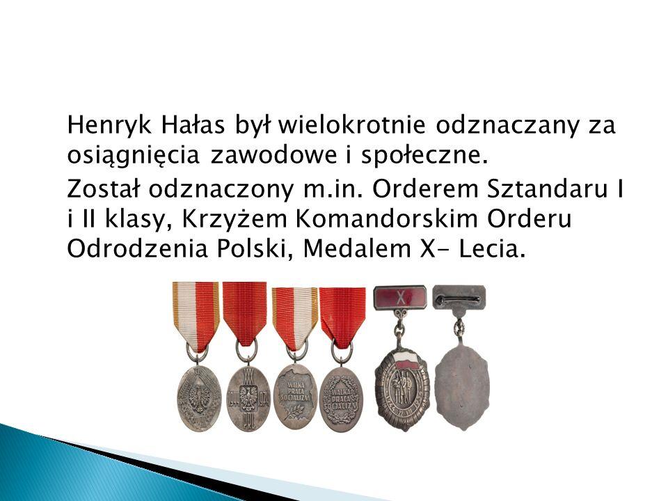 Henryk Hałas był wielokrotnie odznaczany za osiągnięcia zawodowe i społeczne.