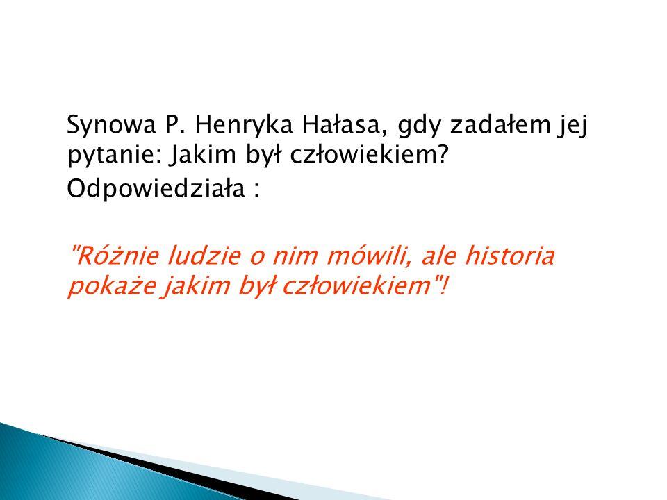 Synowa P. Henryka Hałasa, gdy zadałem jej pytanie: Jakim był człowiekiem