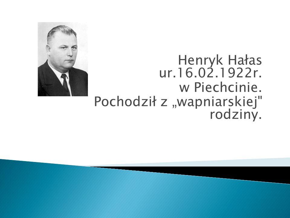 """Henryk Hałas ur.16.02.1922r. w Piechcinie. Pochodził z """"wapniarskiej rodziny."""