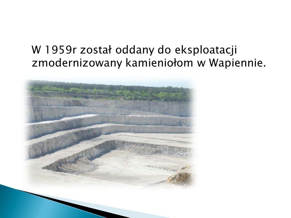 W 1959r został oddany do eksploatacji zmodernizowany kamieniołom w Wapiennie.
