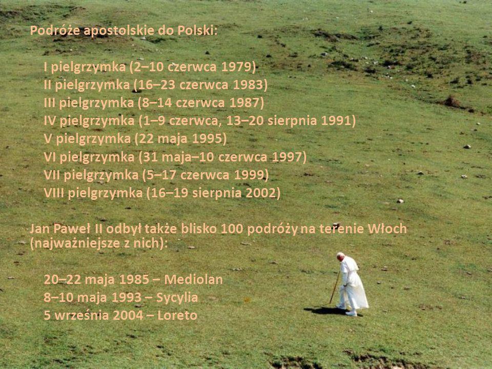 Podróże apostolskie do Polski: I pielgrzymka (2–10 czerwca 1979) II pielgrzymka (16–23 czerwca 1983) III pielgrzymka (8–14 czerwca 1987) IV pielgrzymka (1–9 czerwca, 13–20 sierpnia 1991) V pielgrzymka (22 maja 1995) VI pielgrzymka (31 maja–10 czerwca 1997) VII pielgrzymka (5–17 czerwca 1999) VIII pielgrzymka (16–19 sierpnia 2002) Jan Paweł II odbył także blisko 100 podróży na terenie Włoch (najważniejsze z nich): 20–22 maja 1985 – Mediolan 8–10 maja 1993 – Sycylia 5 września 2004 – Loreto