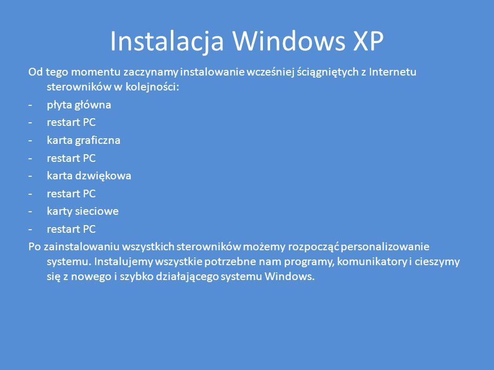 Instalacja Windows XP Od tego momentu zaczynamy instalowanie wcześniej ściągniętych z Internetu sterowników w kolejności: