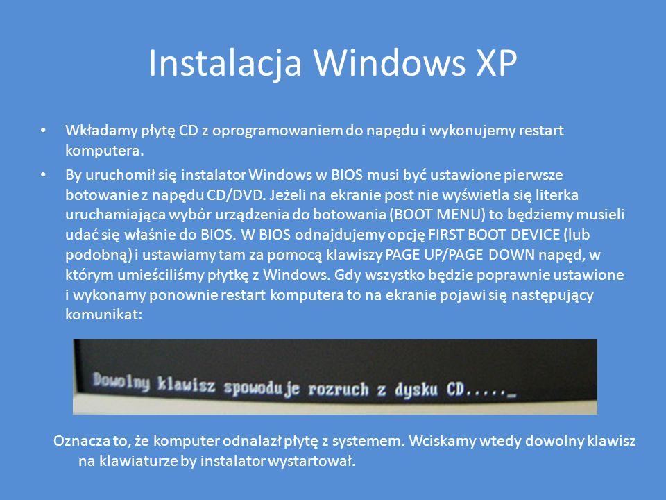 Instalacja Windows XP Wkładamy płytę CD z oprogramowaniem do napędu i wykonujemy restart komputera.