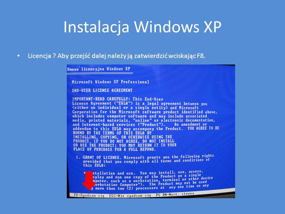 Instalacja Windows XP Licencja Aby przejść dalej należy ją zatwierdzić wciskając F8.