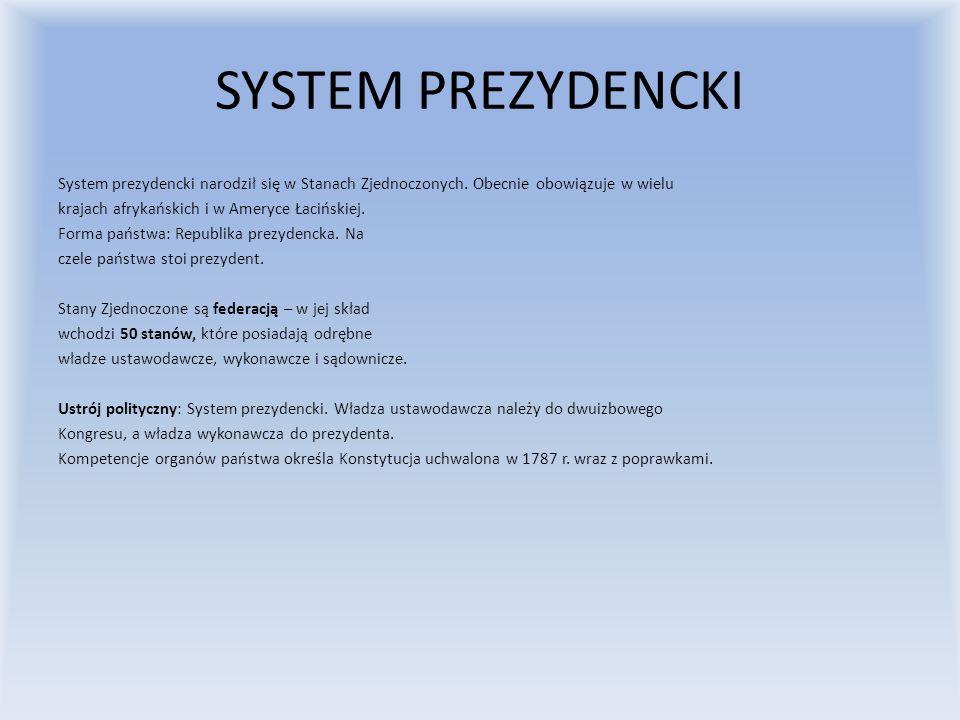 SYSTEM PREZYDENCKI System prezydencki narodził się w Stanach Zjednoczonych. Obecnie obowiązuje w wielu.