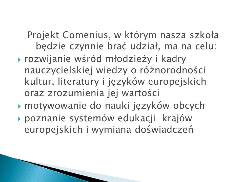 Projekt Comenius, w którym nasza szkoła będzie czynnie brać udział, ma na celu: