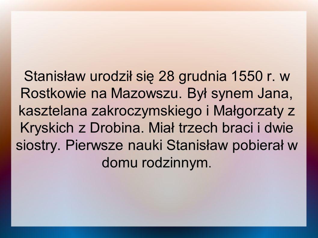 Stanisław urodził się 28 grudnia 1550 r. w Rostkowie na Mazowszu
