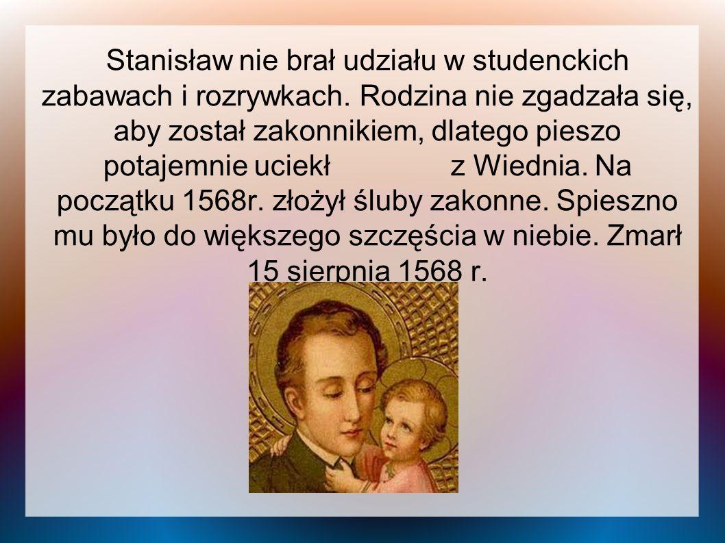 Stanisław nie brał udziału w studenckich zabawach i rozrywkach