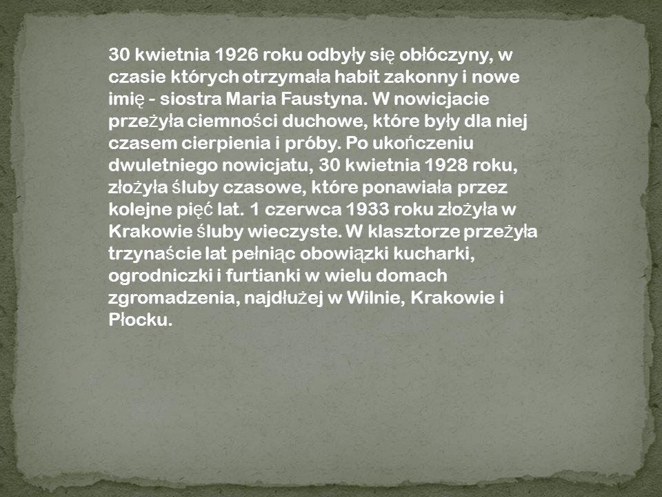 30 kwietnia 1926 roku odbyły się obłóczyny, w czasie których otrzymała habit zakonny i nowe imię - siostra Maria Faustyna.