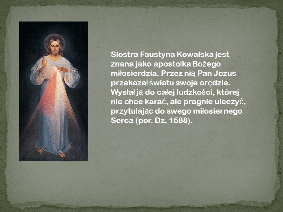 Siostra Faustyna Kowalska jest znana jako apostołka Bożego miłosierdzia.