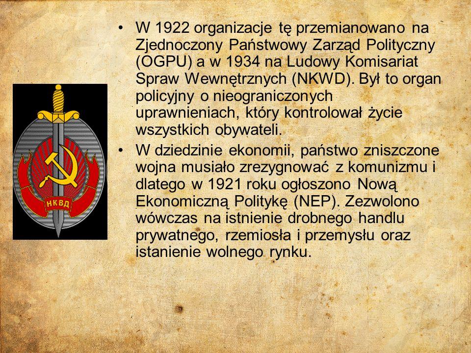 W 1922 organizacje tę przemianowano na Zjednoczony Państwowy Zarząd Polityczny (OGPU) a w 1934 na Ludowy Komisariat Spraw Wewnętrznych (NKWD). Był to organ policyjny o nieograniczonych uprawnieniach, który kontrolował życie wszystkich obywateli.