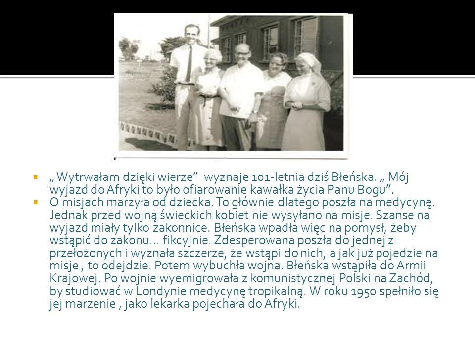 """"""" Wytrwałam dzięki wierze wyznaje 101-letnia dziś Błeńska"""