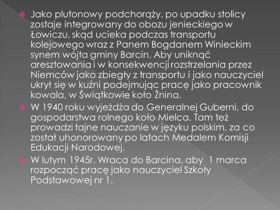 Jako plutonowy podchorąży, po upadku stolicy zostaje integrowany do obozu jenieckiego w Łowiczu, skąd ucieka podczas transportu kolejowego wraz z Panem Bogdanem Winieckim synem wójta gminy Barcin. Aby uniknąć aresztowania i w konsekwencji rozstrzelania przez Niemców jako zbiegły z transportu i jako nauczyciel ukrył się w kuźni podejmując pracę jako pracownik kowala, w Świątkowie koło Żnina.