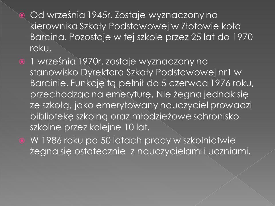 Od września 1945r. Zostaje wyznaczony na kierownika Szkoły Podstawowej w Złotowie koło Barcina. Pozostaje w tej szkole przez 25 lat do 1970 roku.