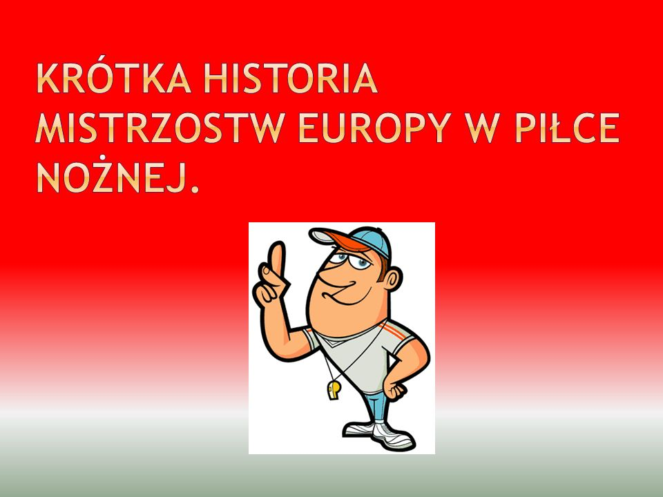 Krótka historia Mistrzostw Europy w piłce nożnej.