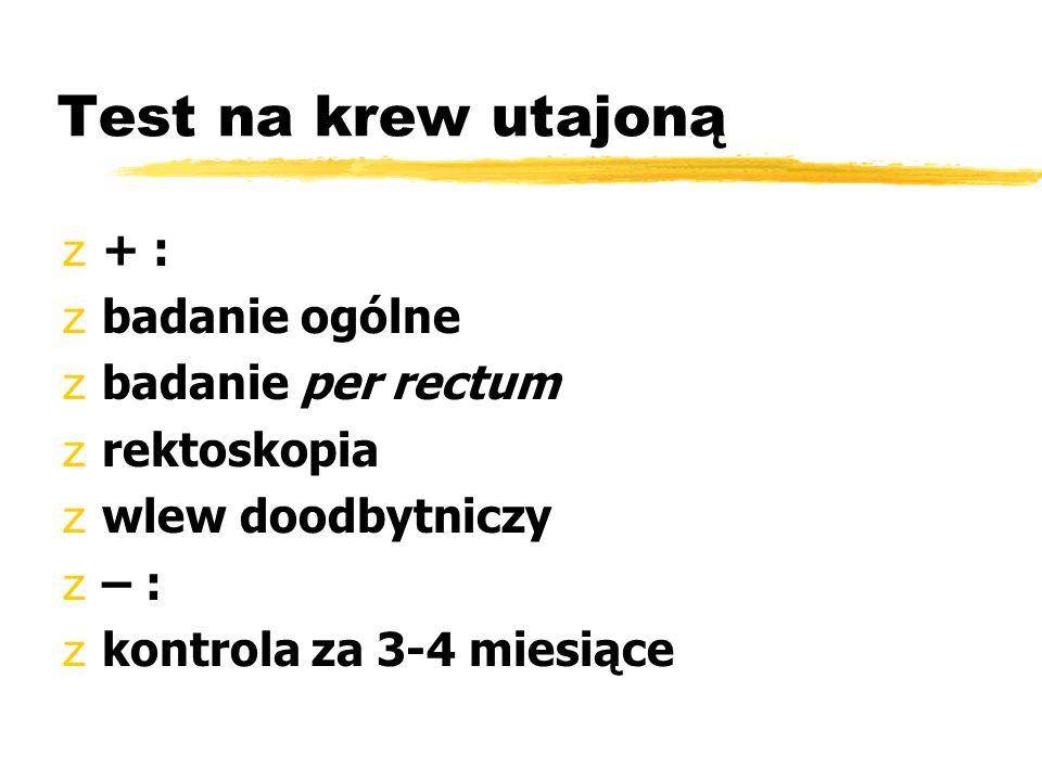 Test na krew utajoną + : badanie ogólne badanie per rectum rektoskopia