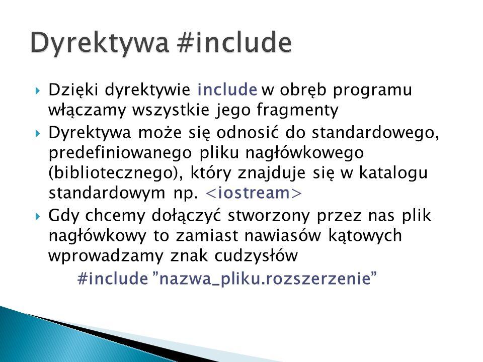 Dyrektywa #include Dzięki dyrektywie include w obręb programu włączamy wszystkie jego fragmenty.