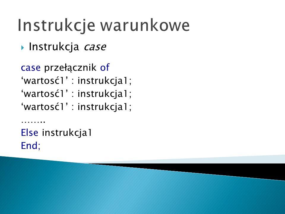 Instrukcje warunkowe Instrukcja case case przełącznik of