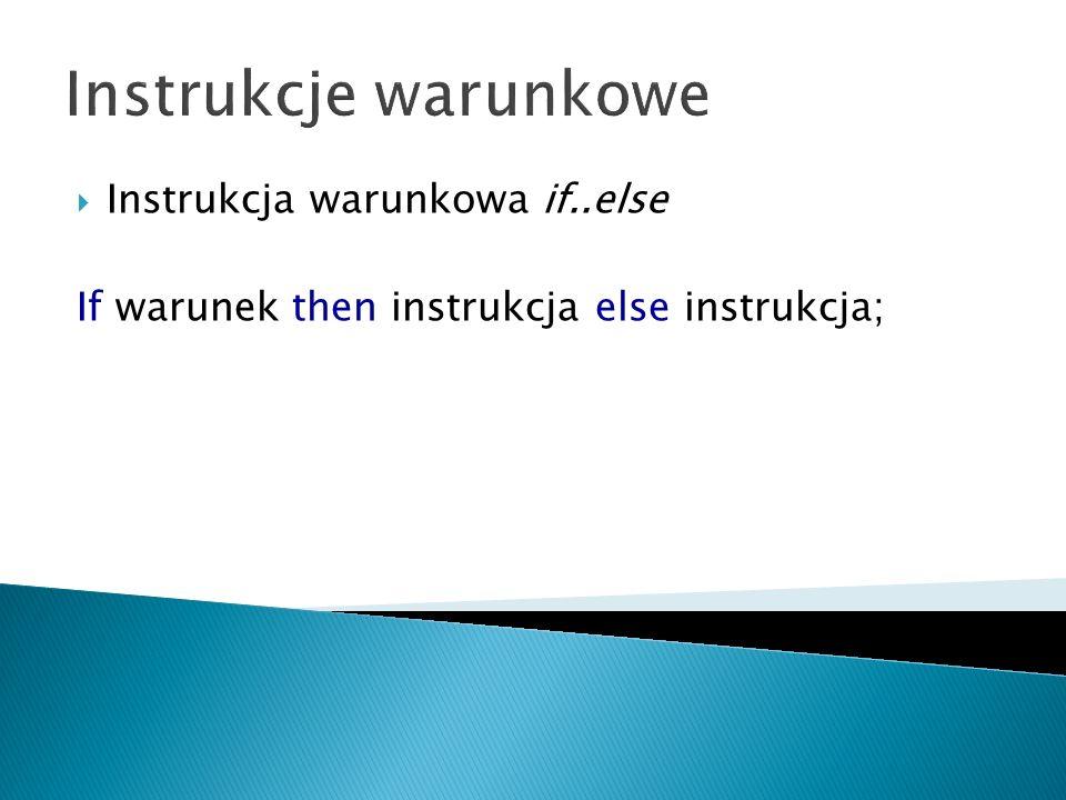 Instrukcje warunkowe Instrukcja warunkowa if..else