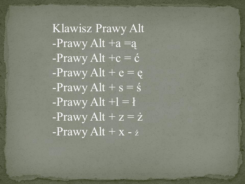 Klawisz Prawy Alt Prawy Alt +a =ą. Prawy Alt +c = ć. Prawy Alt + e = ę. Prawy Alt + s = ś. Prawy Alt +l = ł.