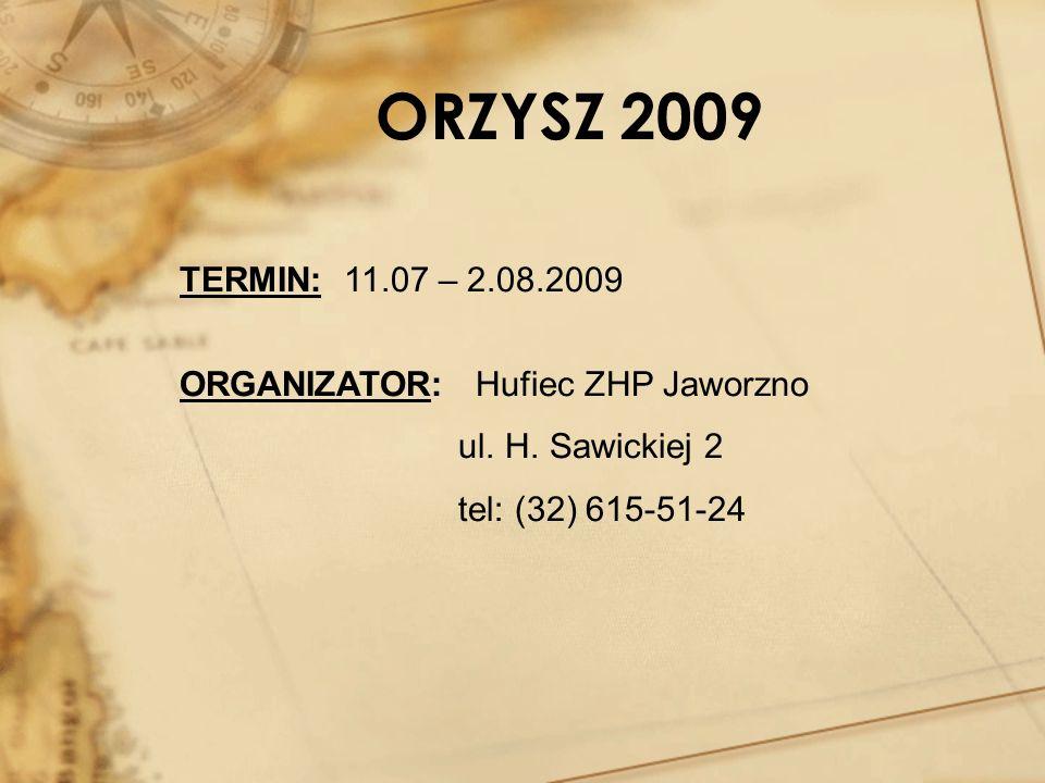 ORZYSZ 2009 TERMIN: 11.07 – 2.08.2009 ORGANIZATOR: Hufiec ZHP Jaworzno