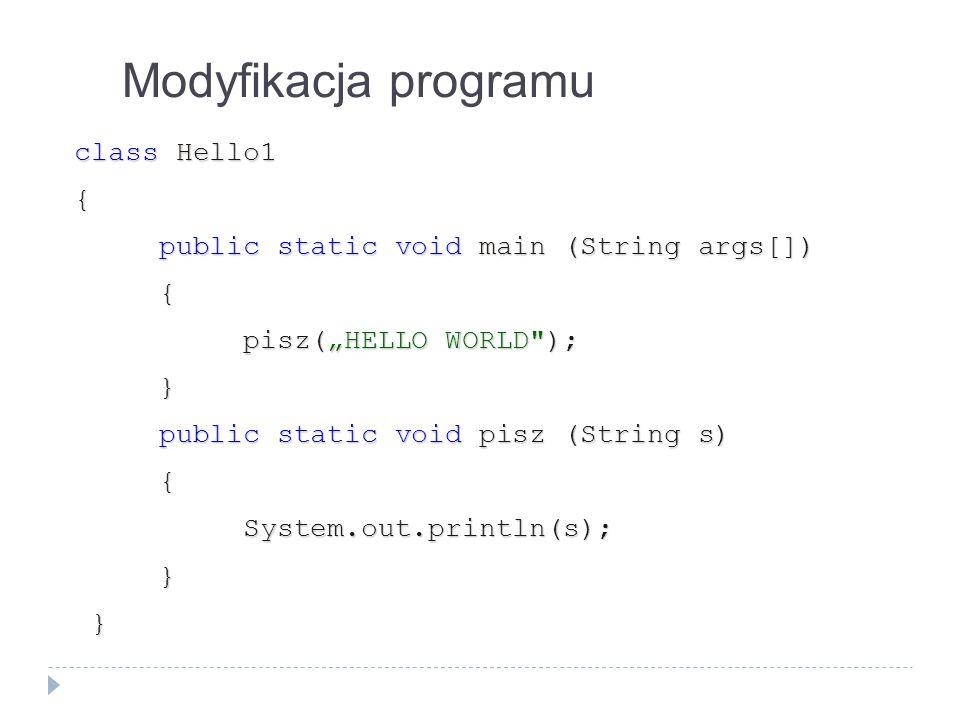 Modyfikacja programu class Hello1 {
