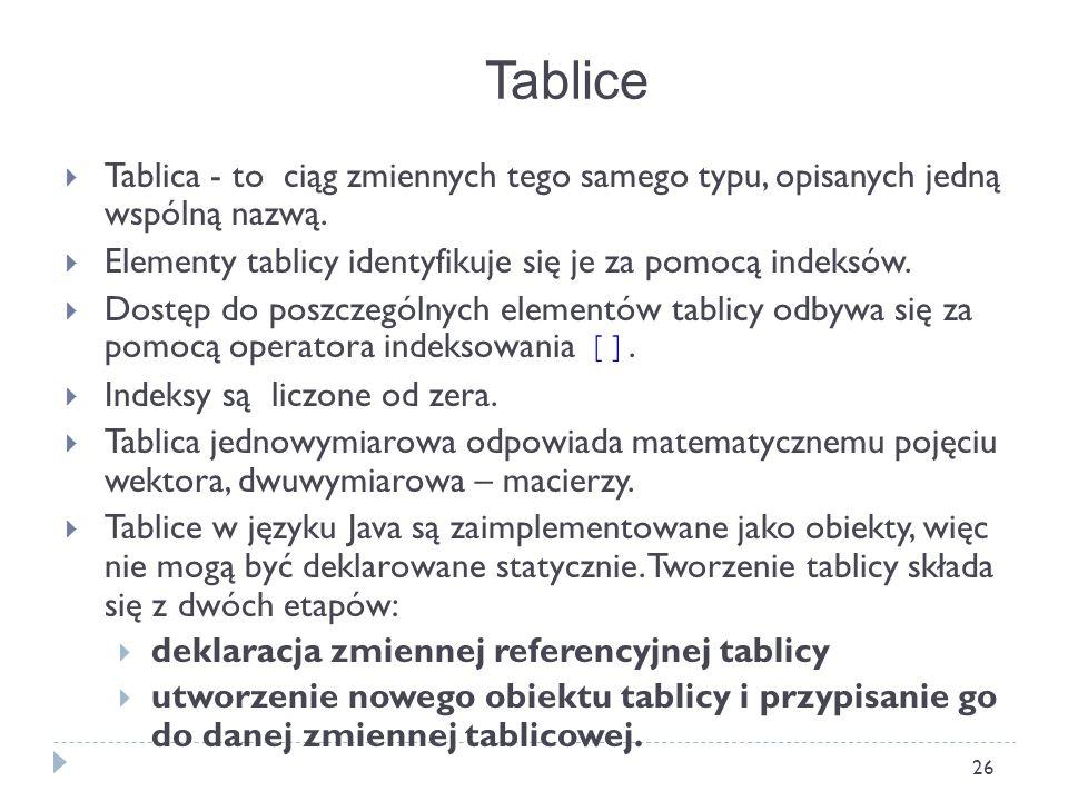Tablice Tablica - to ciąg zmiennych tego samego typu, opisanych jedną wspólną nazwą. Elementy tablicy identyfikuje się je za pomocą indeksów.