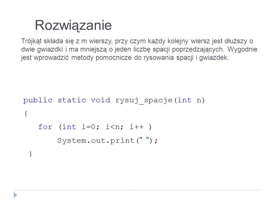 Rozwiązanie public static void rysuj_spacje(int n) {